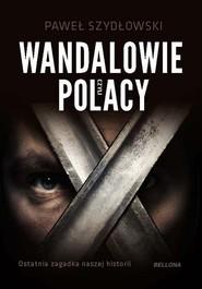 okładka Wandalowie czyli Polacy Ostatnia zagadka naszej historii, Książka | Szydłowski Paweł