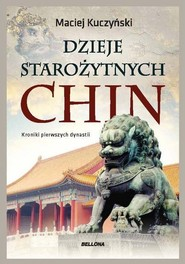 okładka Dzieje starożytnych Chin Kroniki pierwszych dynastii, Książka   Maciej Kuczyński