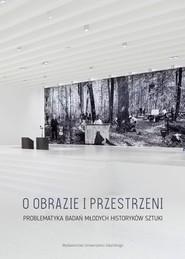 okładka O obrazie i przestrzeni Problematyka badań młodych historyków sztuki, Książka |