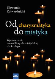 okładka Od charyzmatyka do mistyka, Książka | Sławomir Zatwardnicki