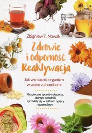 okładka Zdrowie i odporność reaktywacja Jak wzmocnić organizm w walce z chorobami, Książka | Zbigniew T. Nowak
