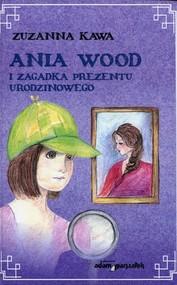 okładka Ania Wood i zagadka prezentu urodzinowego, Książka   Kawa Zuzanna