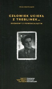 okładka Człowiek uciekł z Treblinek Rozmowy z powraca, Książka | Abram Jakub Krzepicki
