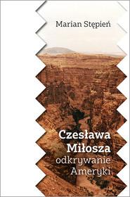 okładka Czesława Miłosza odkrywanie Ameryki, Książka | Stępień Marian