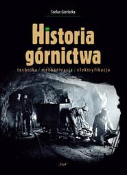 okładka Historia górnictwa technika/mechanizacja/elektryfikacja, Książka | Gierlotka Stefan