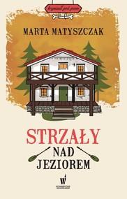okładka Strzały nad jeziorem, Książka   Marta Matyszczak