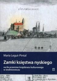 okładka Zamki księstwa nyskiego na tle przemian krajobrazu kulturowego w średniowieczu, Książka | Legut-Pintal Maria