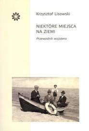 okładka Niektóre miejsca na ziemi, Książka   Lisowski Krzysztof