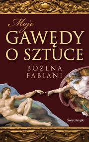 okładka Moje gawędy o sztuce, Książka   Bożena Fabiani