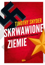 okładka Skrwawione ziemie, Książka | Timothy Snyder