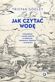 okładka Jak czytać wodę. Wskazówki i znaki ukryte w morzach,jeziorach, Książka | Tristan Gooley