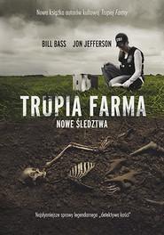 okładka Trupia Farma. Nowe śledztwa., Książka | Bill Bass, Jon Jefferson