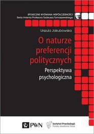 okładka O naturze preferencji politycznych Perspektywa psychologiczna, Książka | Urszula  Jakubowska