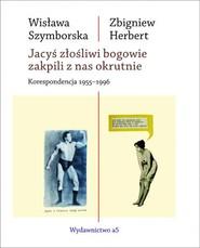 okładka Jacyś złośliwi bogowie zakpili z nas okrutnie Korespondencja 1955-1996, Książka | Wisława Szymborska, Zbigniew Herbert