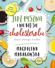 okładka Jedz pysznie i nie bój się cholesterolu, Książka | Magdalena Makarowska