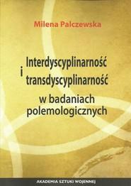 okładka Interdyscyplinarność i transdyscyplinarność w badaniach polemologicznych, Książka | Palczewska Milena