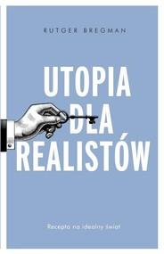 okładka Utopia dla realistów Jak zbudować idealny świat, Książka | Rutger Bregman