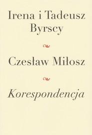 okładka Korespondencja Irena i Tadeusz Byrscy Czesław Miłosz, Książka | Miłosz Czesław, Byrski Tadeusz, Irena Byrska