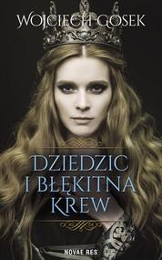 okładka Dziedzic i błękitna krew, Książka | Wojciech Gosek