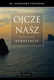 okładka Ojcze nasz Rekolekcje, Książka   Stachura Grzegorz