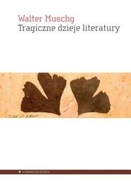 okładka Tragiczne dzieje literatury, Książka   Muschg Walter