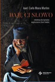 okładka Daję ci słowo Rekolekcje dla kapłanów wygłoszone w Ziemi Świętej, Książka | Carlo Maria Martini