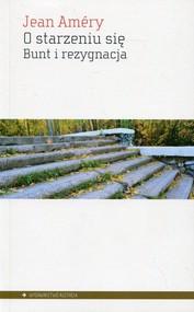 okładka O starzeniu się Bunt i rezygnacja, Książka | Amery Jean