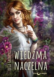 okładka Wiedźma Naczelna Kroniki Belorskie Tom 3, Książka | Gromyko Olga