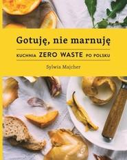 okładka Gotuję nie marnuję, Książka | Majcher Sylwia