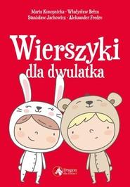 okładka Wierszyki dla dwulatka, Książka | Maria Konopnicka, Władysław Bełza, Stanisław Jachowicz, Aleksander Fredro