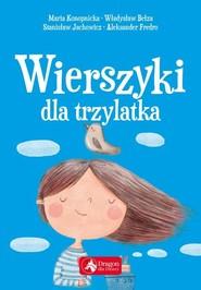 okładka Wierszyki dla trzylatka, Książka | Maria Konopnicka, Władysław Bełza, Stanisław Jachowicz, Ignacy Krasicki