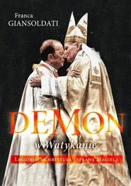okładka Demon w Watykanie Legioniści Chrystusa i sprawa Maciela, Książka | Giansoldati Franca
