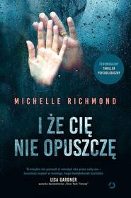 okładka I że cię nie opuszczę, Książka   Richmond Michelle
