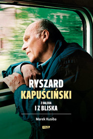 okładka Ryszard Kapuściński z daleka i z bliska, Książka   Kusiba Marek