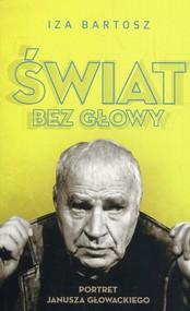 okładka Świat bez Głowy Portret Janusza Głowackiego, Książka | Iza Bartosz