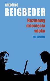okładka Rozmowy dziecięcia wieku, Książka | Frederic Beigbeder