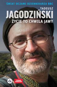 okładka Życie to chwila jawy Świat oczami dziennikarza BBC, Książka | Tadeusz Jagodziński