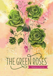 okładka The green roses, Książka | Katarzyna  Ducros