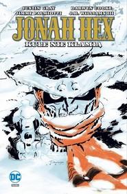 okładka Jonah Hex Tom 6 Kule nie kłamią, Książka | Justin Gray, Jimmy Palmiotti, Darwyn Cooke, J.H. WilliamsIII, Jordi Bernet