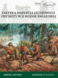 okładka Taktyka wsparcia ogniowego piechoty w II wojnie światowej, Książka | Gordon L. Rottman