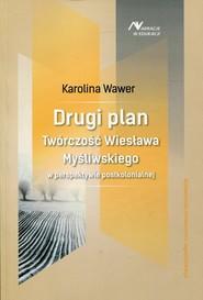 okładka Drugi plan Twórczość Wiesława Myśliwskiego w perspektywie postkolonialnej, Książka | Wawer Karolina
