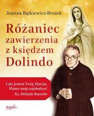 okładka Różaniec zawierzenia z księdzem Dolindo, Książka   Joanna Bątkiewicz-Brożek