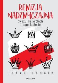 okładka Rewizja nadzwyczajna. Skazy na królach i inne historie, Książka | Jerzy Besala
