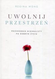okładka Uwolnij przestrzeń Przewodnik minimalisty po dobrym życiu, Książka | Wong Regina