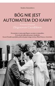 okładka Bóg nie jest automatem do kawy Rozmowa z księdzem Zbigniewem Czendlikiem, Książka | Zahradníková Marketa, Marketa Zahradníková,