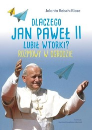okładka Dlaczego Jan Paweł II lubił wtorki? Rozmowy w ogrodzie, Książka |