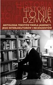 okładka Historia to nie dziwka Antologia tekstów Pawła Jasienicy, jego interlokutorów i recenzentów, Książka |