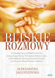 okładka Bliskie rozmowy To Poradnik, który odmienia życie..., Książka | Aleksandra Jagodzińska