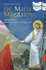 okładka Św. Maria Magdalena Zwiastunka miłości eucharystycznej, Książka | Davidson Sean