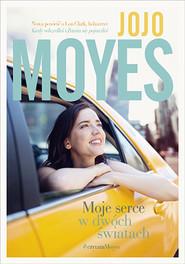 okładka Moje serce w dwóch światach, Książka | Jojo Moyes